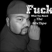 Fuck What You Heard The MixTape von Forilla
