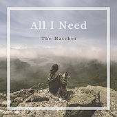 All I Need by Hatchet