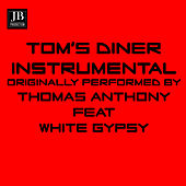 Tom's Diner (Instrumental Dance Version Originally Performed Thomas Anthony Feat.White Gipsy) di Disco Fever