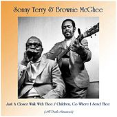 Just A Closer Walk With Thee / Children, Go Where I Send Thee (All Tracks Remastered) by Sonny Terry