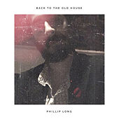 Back to the Old House de Phillip Long