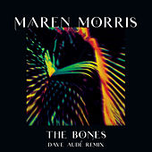 The Bones (Dave Audé Remix) by Maren Morris