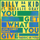 You Get What You Give (Music in You) by Billy Da Kid
