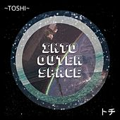 Into Outer Space by Toshi