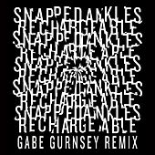 Rechargeable (Gabe Gurnsey Remix) by Snapped Ankles