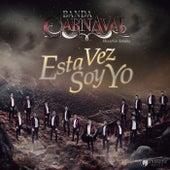Esta Vez Soy Yo de Banda Carnaval