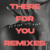 There For You (Remixes) by Gorgon City