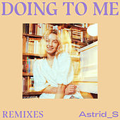 Doing To Me (Remixes) von Astrid S