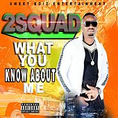 What You Know About Me von 2 Squad