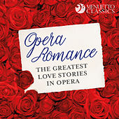 Opera Romance: The Greatest Love Stories in Opera de Various Artists