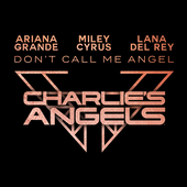Don't Call Me Angel (Charlie's Angels) by Ariana Grande, Miley Cyrus, Lana Del Rey