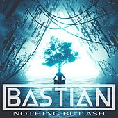 Nothing but Ash von Bastian