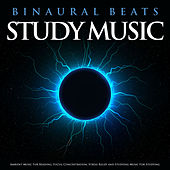 Binaural Beats Study Music: Ambient Music For Reading, Focus, Concentration, Stress Relief and Studying Music For Studying von Study Music
