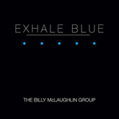 Exhale Blue by Billy McLaughlin