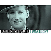 I Was Lucky de Maurice Chevalier