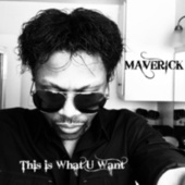 This is What U Want by Maverick Hill