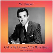Girl of My Dreams / Cry Me a River (All Tracks Remastered) de Vic Damone
