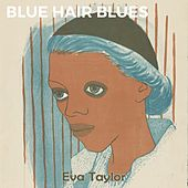 Blue Hair Blues by Fletcher Henderson Eva Taylor Acc. By Clarence Williams' Blue Five