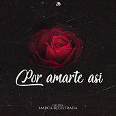 Por Amarte Asi by Grupo Marca Registrada
