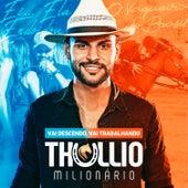 Vai Descendo Vai Trabalhando de Thullio Milionário