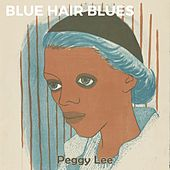 Blue Hair Blues by Peggy Lee