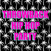 Throwback Hip Hop Party by Various Artists