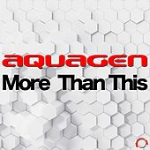 More Than This van Aquagen