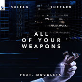 All Of Your Weapons by Sultan + Shepard