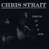 Crawling out of My Skin by Chris Strait