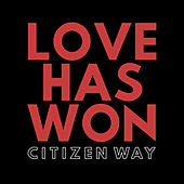 Love Has Won by Citizen Way