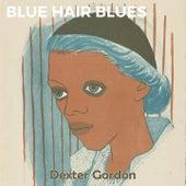 Blue Hair Blues de Dexter Gordon Quintet, Dexter Gordon Quartet, Dexter Gordon, Dexter Gordon