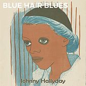 Blue Hair Blues de Johnny Hallyday