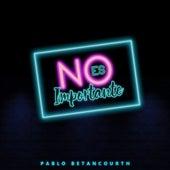 No Es Importante de Pablo Betancourth