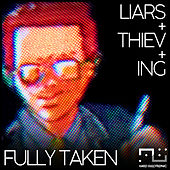 Fully Taken by Liars Thieving