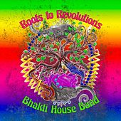 Roots to Revolutions by The Bhakti House Band
