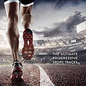 The Ultimate Progressive Sport Tracks von Various Artists