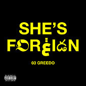 She's Foreign by 03 Greedo