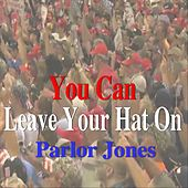 You Can Leave Your Hat On by Parlor Jones