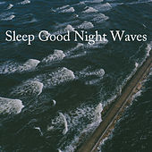 Sleep Good Night Waves by Rain Sounds
