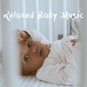 Relaxed Baby Music by Lullaby Babies