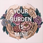 Your Burden Is Mine by Sarah Sparks