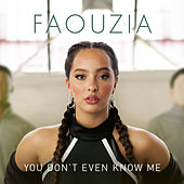 You Don't Even Know Me by Faouzia
