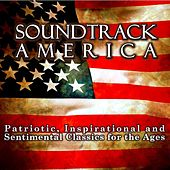 Soundtrack America. Patriotic, Inspirational and Sentimental Classics for the Ages. de Various Artists