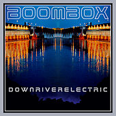 Downriverelectric by BoomBox