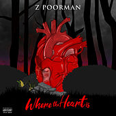 Where the Heart Is by Z. Poorman