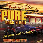 Pure Rock 'n' Roll for Serious Rock 'n' Rollers! Part 1 by Various Artists