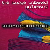 Whitney Houston Go Lounge von The Lounge Unlimited Orchestra