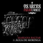 Os Arcos Paixão e Morte by Mariana Baltar