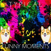 Funny Moments von Typical