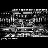 Goin' Out West by What Happened to Grandma